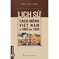 Lịch Sử Cách Mệnh Việt Nam Từ 1862 Đến 1930