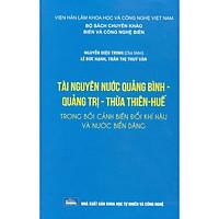 Tài Nguyên Nước Quảng Bình - Quảng Trị - Thừa Thiên-Huế Trong Bối Cảnh Biến Đổi Khí Hậu Và Nước Biển Dâng