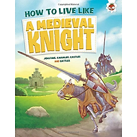 Sách tiếng Anh - How To Live Like A Medieval Knight