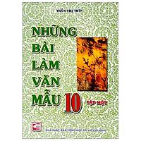 Những Bài Làm Văn Mẫu 10 - Tập 1 (Tái Bản)