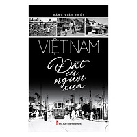 Việt Nam Đất Cũ Người Xưa