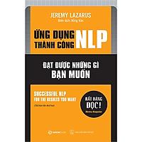 Ứng dụng thành công NLP – Đạt được những gì bạn muốn (Successful nlp for the results you want) - Tác giả Jeremy Lazarus