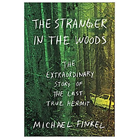 Stranger In The Woods Exp: The Extraordinary Story Of The Last True Hermit