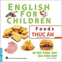 Bé Học Tiếng Anh Qua Hình Ảnh - Thức Ăn (Tái Bản 2020)
