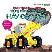 Busy Machines - Digger: Những Cỗ Máy Năng Nổ - Máy Đào Đất (Song Ngữ Anh - Việt)