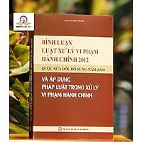 Bình luận Luật Xử lý vi phạm hành chính năm 2012 được sửa đổi, bổ sung năm 2020 và áp dụng pháp luật trong xử lý vi phạm hành chính
