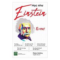 Học Như Einstein: Những Phương Pháp Giúp Bạn Khám Phá Và Phát Triển Khả Năng Thiên Tài Tiềm Ẩn Trong Bạn ( Tặng Boookmark Tuyệt Đẹp )