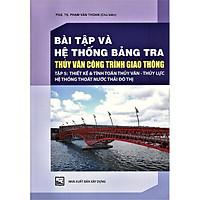 Bài Tập Và Hệ Thống Bảng Tra Thủy Văn Công Trình Giao Thông (Tập 5): Thiết Kế Và Tính Toán Thủy Văn - Thủy Lưc Hệ Thống Thoát Nước Thải Đô Thị (Bản in năm 2020)