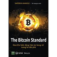 The Bitcoin Standard - Quá Khứ Biến Động, Hiện Tại Bùng Nổ, Tương Lai Đột Phá
