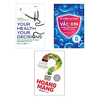 Combo 3 cuốn: Vắc-xin: Những Điều Cần Biết Về Tiêm Chủng + Your Health Your Decision - Hợp Tác Cùng Bác Sĩ Để Trở Thành Người Bệnh Thông Thái + Hoang Mang - Chỉ Dẫn Của Bác Sỹ Để Hiểu Rõ Đúng Sai
