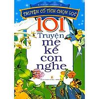 Sách: 101 Truyện Mẹ Kể Con Nghe - Truyện Cổ Tích Chọn Lọc - TSTN