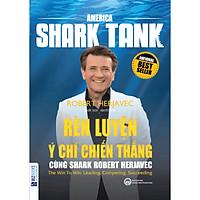 America Shark Tank - Rèn Luyện Ý Chí Chiến Thắng Cùng Shark Robert Herjavec ( tặng kèm bookmark )