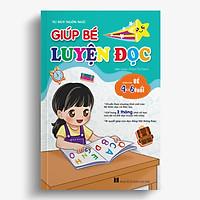 Giúp bé luyện đọc - Chuẩn bị cho bé tự tin vào lớp 1 - Theo chương trình mới của Bộ GĐ&ĐT