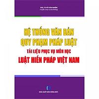 Hệ Thống Văn Bản Quy Phạm Pháp Luật Tài Liệu Phục Vụ Môn Học Luật Hiến Pháp Việt Nam