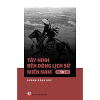 Tây Ninh Bên Dòng Lịch Sử Miền Nam - Tập 1