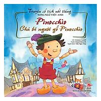 Truyện Cổ Tích Nổi Tiếng Song Ngữ Việt – Anh: Pinocchio - Chú Bé Người Gỗ Pinocchio (Tái Bản 2019)