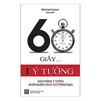 Cuốn Sách Về Những Tư Duy Sáng Tạo: 60 Giây 1 Ý Tưởng (Giúp bạn sáng tạo vượt bâc và rút ngắn thời gian để sinh ra ý tưởng sáng tạo)