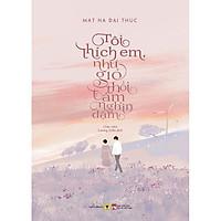 Sách - Tôi Thích Em, Như Gió Thổi Tám Nghìn Dặm (tặng kèm bookmark)