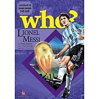 Sách - Who? Chuyện kể về danh nhân thế giới - Lionel Messi