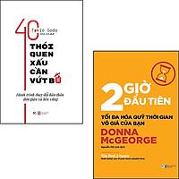 ComBo 2 Cuốn: 40 Thói Quen Xấu Cần Vứt Bỏ + 2 Giờ Đầu Tiên Tối Đa Hóa Quỹ Thời Gian Vô Giá Của Bạn