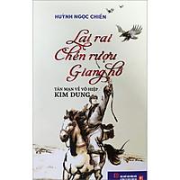 Lai Rai Chén Rượu Giang Hồ - Tản Mạn Về Võ Hiệp Kim Dung (Tái Bản Lần 3)