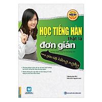 Học Tiếng Hàn Thật Là Đơn Giản - Trong Giao Tiếp Hàng Ngày( tặng bookmark ngẫu nhiên)