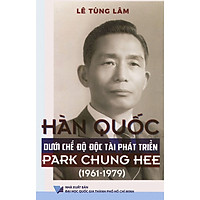 Hàn Quốc Dưới Chế Độ Độc Tài Phát Triển Park Chung Hee (1961 – 1979)(Tái Bản 2020)
