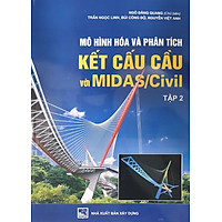 Mô Hình Hoá Và Phân Tích Kết Cấu Cầu Với MIDAS/Civil  - Tập 2: Ứng Dụng (Tái bản)
