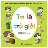 Hướng Dẫn Thực Hành Kĩ Năng Sống Theo Phương Pháp Montessori - Tớ Là Trò Giỏi (Tái Bản 2020)