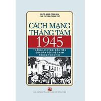 Cách Mạng Tháng Tám 1945 -  Thắng Lợi Vĩ Đại Đầu Tiên Của Dân Tộc Việt Nam Trong Thế Kỷ XX