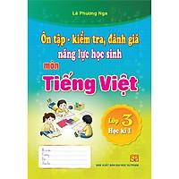 Combo 3 Cuốn Ôn Tập - Kiểm Tra, Đánh Giá Năng Lực Học Sinh Lớp 3 Môn Toán, Tiếng Việt, Tiếng Anh Học Kì I