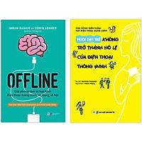Combo 2 Cuốn: Offline - Giải Phóng Tâm Trí Bạn Khỏi Điện Thoại Thông Minh Và Mạng Xã Hội + Nuôi Dạy Trẻ Không Trở Thành Nô Lệ Của Điện Thoại Thông Minh