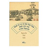 Sách - Kinh tế và xã hội Việt Nam dưới các vua triều Nguyễn (tặng kèm bookmark thiết kế)