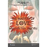 Bậc Thầy Của Tình Yêu - The Mastery Of Love ( Tặng Kèm Sổ Tay )