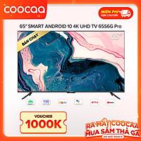 Smart Tivi Coocaa Android 10.0 4K UHD 65inch - Model 65S6G PRO - Hàng chính hãng