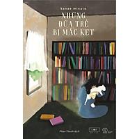 Sách - Những đứa trẻ bị mắc kẹt ( tặng kèm bookmark Thiết Kế )