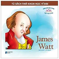 Tủ Sách Nhà Khoa Học Vĩ Đại - James Watt