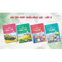 Combo 4 Cuốn Bài Tập Phát Triển Năng Lực Học Sinh Lớp 2 Môn Toán + Tiếng Việt Tập 1, Tập 2