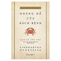 Lịch Sử Ung Thư - Hoàng Đế Của Bách Bệnh; Tặng Kèm BookMark