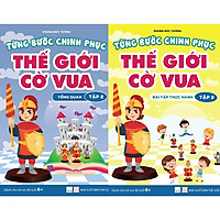 Combo 2 cuốn Từng bước chinh phục Thế giới Cờ vua - tập 2 - Tổng quan và Bài tập thực hành (Sách dành cho trẻ em)