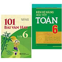 Sách: 101 Bài Văn Hay Lớp 6 + Rèn Kĩ Năng Học Tốt Toán 6