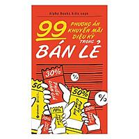 99 Phương Án Khuyến Mãi Diệu Kỳ Trong Bán Lẻ (Tái Bản 2018)(Tặng Kèm Bookmark Tiki)
