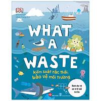 What A Waste - Kiểm Soát Rác Thải, Bảo Vệ Môi Trường