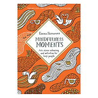 Mindfulness Moments: ANTI-STRESS COLOURING AND ACTIVITIES FOR BUSY PEOPLE