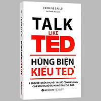 Sách - Hùng Biện Kiểu Ted 3 - TALK LIKE TED: 9 Bí quyết diễn thuyết trước công chúng của những bộ óc hàng đầu Thế Giới