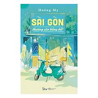 Sài Gòn Thương Còn Hổng Hết(Tặng Kèm Bookmark Tiki)