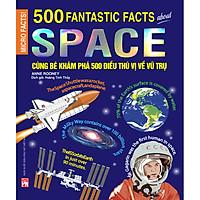 Cùng Bé Khám Phá 500 Điều Thú Vị Về Vũ Trụ (Sách Bản Quyền Micro Facts!)
