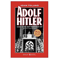 Sách - Adolf Hitler – Chân Dung Một Trùm Phát Xít (Tái Bản 2020)