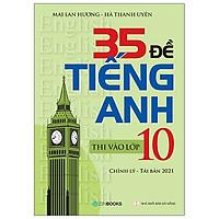 35 Đề Tiếng Anh Thi Vào Lớp 10 (Có Đáp Án) - Chỉnh Lý 2021