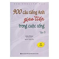 900 Câu Tiếng Anh Giao Tiếp Trong Cuộc Sống - Tập 3 (Kèm file MP3)